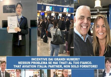 INCENTIVE DAI GRANDI NUMERI? NESSUN PROBLEMA SE HAI THAT! AL TUO FIANCO. THAT AVIATION ITALIA: PARTNER, NON SOLO FORNITORE!