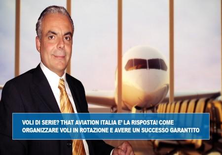VOLI DI SERIE? THAT AVIATION ITALIA E' LA RISPOSTA! COME ORGANIZZARE VOLI IN ROTAZIONE E AVERE UN SUCCESSO GARANTITO