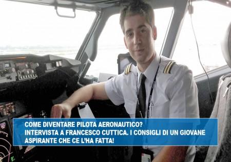 COME DIVENTARE PILOTA AERONAUTICO? INTERVISTA A FRANCESCO CUTTICA. I CONSIGLI DI UN GIOVANE ASPIRANTE CHE CE L'HA FATTA!