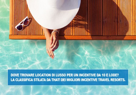 DOVE TROVARE LOCATION DI LUSSO PER UN INCENTIVE DA 10 E LODE? LA CLASSIFICA STILATA DA THAT! DEI MIGLIORI INCENTIVE TRAVEL RESORTS.