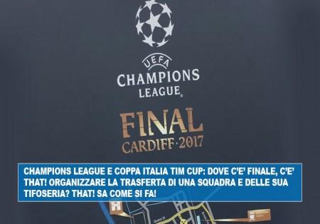 CHAMPIONS LEAGUE E COPPA ITALIA TIM CUP: DOVE C'E' FINALE, C'E' THAT! ORGANIZZARE LA TRASFERTA DI UNA SQUADRA E DELLE SUA TIFOSERIA? THAT! SA COME SI FA!