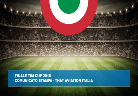 FINALE TIM CUP 2018 - COMUNICATO STAMPA THAT AVIATION ITALIA